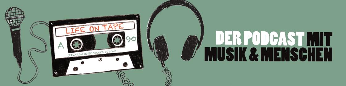 Life On Tape - Der Podcast mit Musik und Menschen